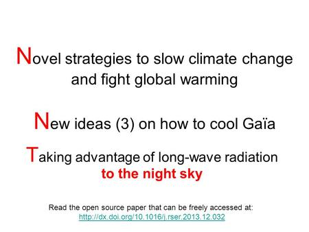N ovel strategies to slow climate change and fight global warming N ew ideas (3) on how to cool Gaïa T aking advantage of long-wave radiation to the night.
