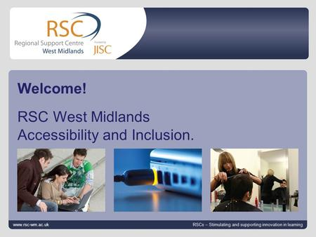 Go to View > Header & Footer to edit 12 October 2014 | slide 1 Welcome! RSC West Midlands Accessibility and Inclusion. www.rsc-wm.ac.uk RSCs – Stimulating.