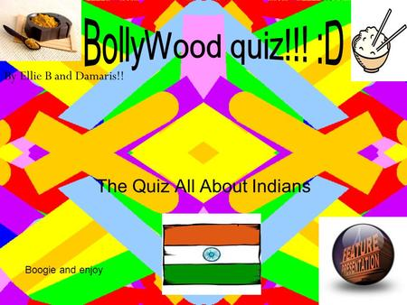 The Quiz All About Indians By Ellie B and Damaris!! Boogie and enjoy.