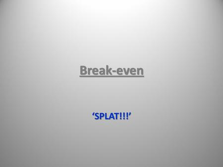 Break-even 'SPLAT!!!'. is all the money that comes into a business. Many businesses keep their money in a bank account that pays them a regular income..