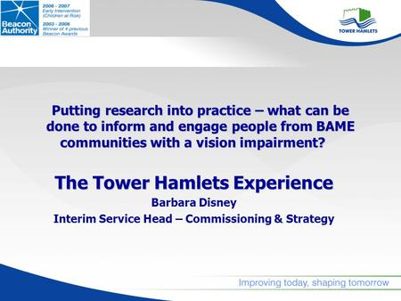 Putting research into practice – what can be done to inform and engage people from BAME communities with a vision impairment? The Tower HamletsExperience.