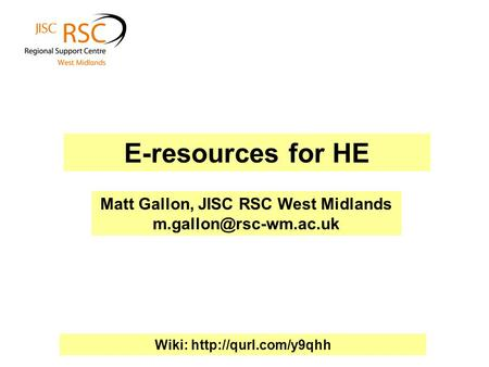 E-resources for HE Matt Gallon, JISC RSC West Midlands Wiki: