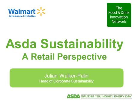Asda Sustainability A Retail Perspective Julian Walker-Palin Head of Corporate Sustainability.