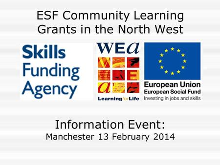 ESF Community Learning Grants in the North West Information Event: Manchester 13 February 2014.