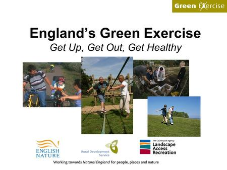 England's Green Exercise Get Up, Get Out, Get Healthy.