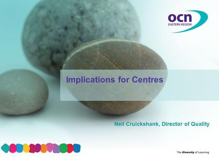 Neil Cruickshank, Director of Quality Implications for Centres.