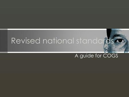 Revised national standards A guide for COGS. National standards What national standards?