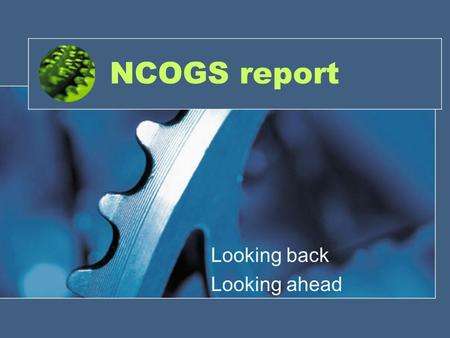 NCOGS report Looking back Looking ahead. Who are we? David MarriottChair Linda LissimoreSECOGS Phil HandWMCOGS Martin PounceERCOGS Sue PagliaroTreasurerY&HCOGS.
