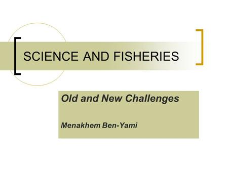 Old and New Challenges Menakhem Ben-Yami SCIENCE AND FISHERIES.