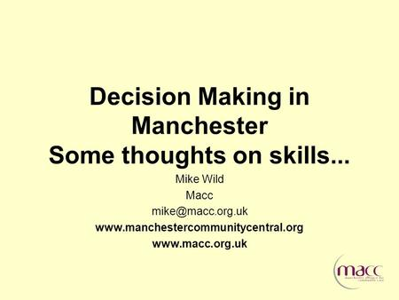 Decision Making in Manchester Some thoughts on skills... Mike Wild Macc