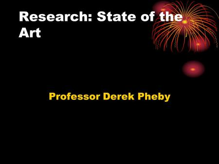 Research: State of the Art Professor Derek Pheby.