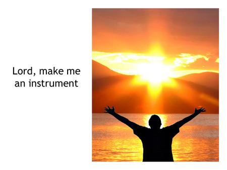 Lord, make me an instrument. 1 Lord, make me an instrument, an instrument of worship; I lift up my hands in thy name. Lord, make me an instrument, an.