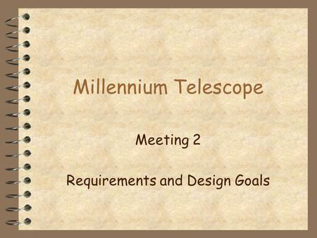 Millennium Telescope Meeting 2 Requirements and Design Goals.