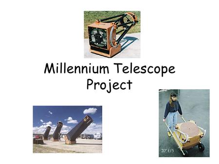 Millennium Telescope Project. Aperture Fever…! Objectives Build large aperture portable telescope Maximise light gathering ability Lightweight open tube.