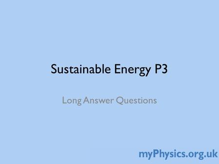 Sustainable Energy P3 Long Answer Questions. Long answer (level of response) questions General guidance Write some keywords / phrases that relate to the.