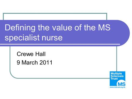 Defining the value of the MS specialist nurse Crewe Hall 9 March 2011.