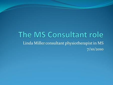 Linda Miller consultant physiotherapist in MS 7/10/2010.