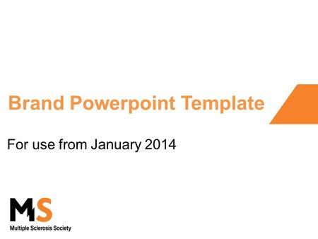 Brand Powerpoint Template For use from January 2014.