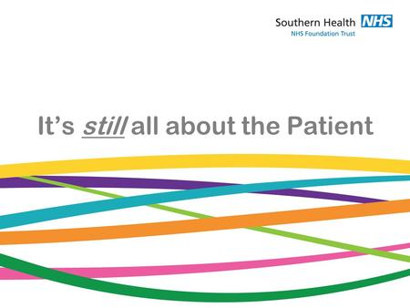It's still all about the Patient. Narratives Today I'm going to tell you some stories about how I think we can influence GP commissioners. I hope you.