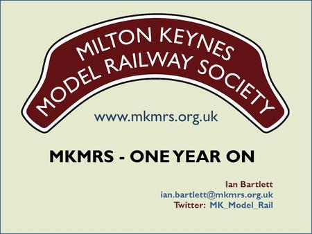 MKMRS - ONE YEAR ON Ian Bartlett Twitter: MK_Model_Rail.