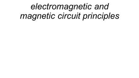Electromagnetic and magnetic circuit principles.