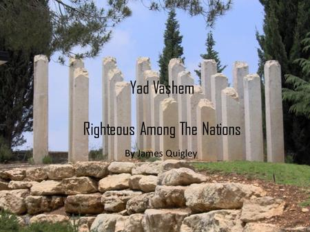 Yad Vashem Righteous Among The Nations By James Quigley.