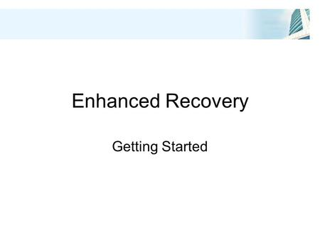 Enhanced Recovery Getting Started.  Introductions  Housekeeping  Objectives for the session.