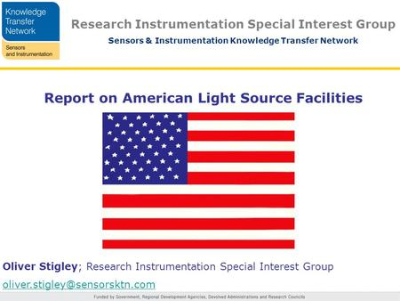 Research Instrumentation Special Interest Group Sensors & Instrumentation Knowledge Transfer Network Report on American Light Source Facilities Oliver.