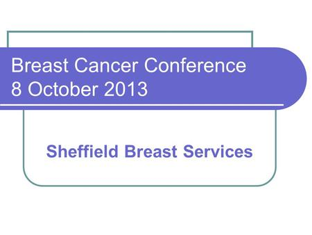 Breast Cancer Conference 8 October 2013 Sheffield Breast Services.