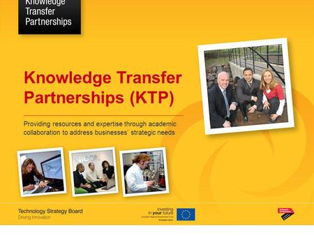 Knowledge Transfer Partnerships (KTP) Providing resources and expertise through academic collaboration to address businesses' strategic needs.
