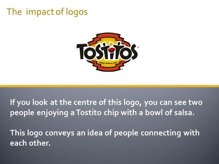 If you look at the centre of this logo, you can see two people enjoying a Tostito chip with a bowl of salsa. This logo conveys an idea of people connecting.