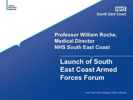 Professor William Roche, Medical Director NHS South East Coast Launch of South East Coast Armed Forces Forum.