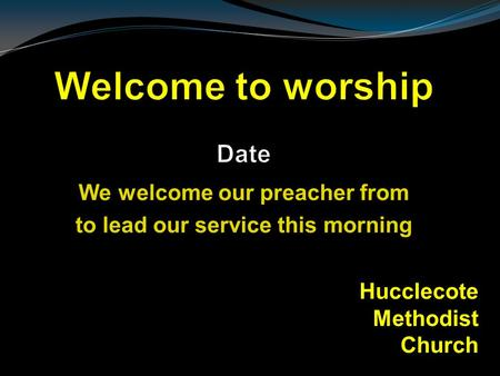 We welcome our preacher from to lead our service this morning Hucclecote Methodist Church.
