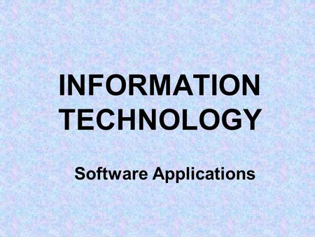 INFORMATION TECHNOLOGY Software Applications. WORD PROCESSING WP is the most commonly used package in business. A large number of documents are produced.