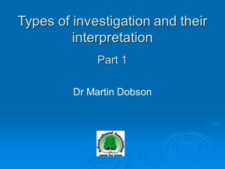 Dr Martin Dobson Types of investigation and their interpretation Part 1.