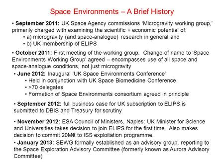 Space Environments – A Brief History September 2011: UK Space Agency commissions 'Microgravity working group,' primarily charged with examining the scientific.