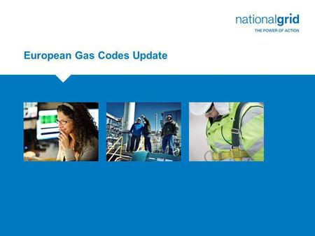 European Gas Codes Update. Industry-wide seminar in conjunction with Ofgem and DECC  National Grid will be holding a workshop on 15th July on European.