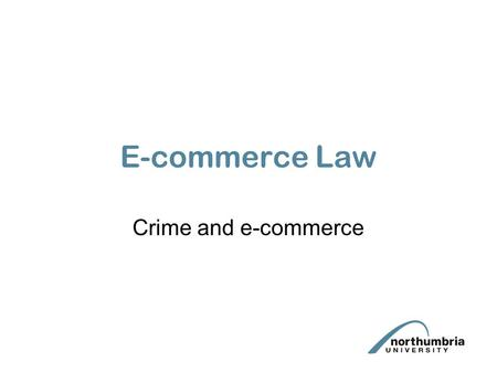 E-commerce Law Crime and e-commerce. There are various ways that crime and e-commerce overlap. Some are peculiar to e-commerce – fraud, others are relevant.