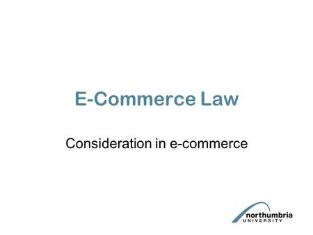 "E-Commerce Law Consideration in e-commerce. What is consideration? ""A valuable consideration in the sense of the law may consist either in some right,"
