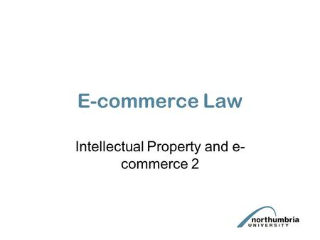 E-commerce Law Intellectual Property and e- commerce 2.