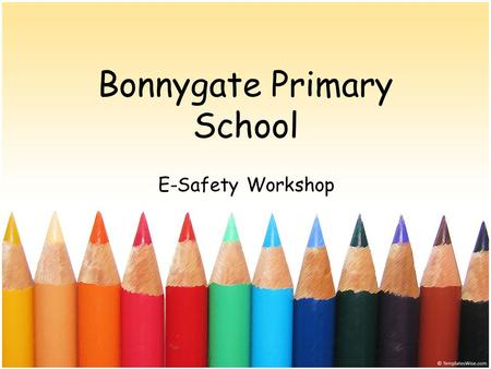 Bonnygate Primary School E-Safety Workshop. Safer Internet Day Survey 2013 Primary age children are highly engaged with digital technology: 86% of 7-11s.