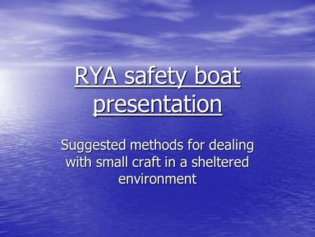 RYA safety boat presentation Suggested methods for dealing with small craft in a sheltered environment.