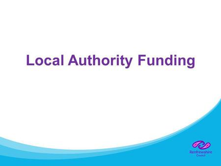Local Authority Funding. How we get out money Block grant – 85% of overall funding Council tax Business / non-domestic rates.