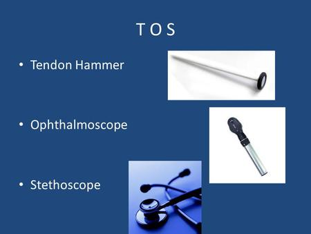 T O S Tendon Hammer Ophthalmoscope Stethoscope. Methods Prospective data collection March – May 2011 In-patients referred to neurology at University Hospital.