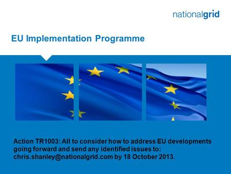 EU Implementation Programme Action TR1003: All to consider how to address EU developments going forward and send any identified issues to: