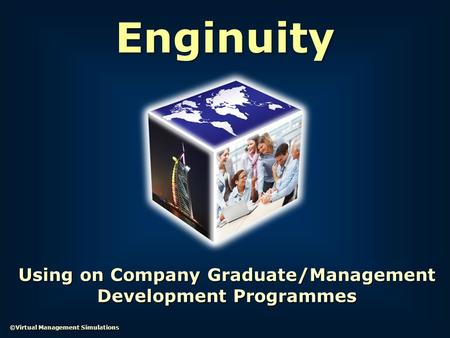 Enginuity ©Virtual Management Simulations Using on Company Graduate/Management Development Programmes.