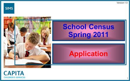 School Census Spring 2011 Application Version 1.0 1.