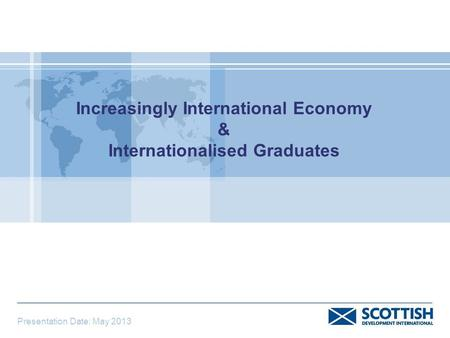 Increasingly International Economy & Internationalised Graduates Presentation Date: May 2013.