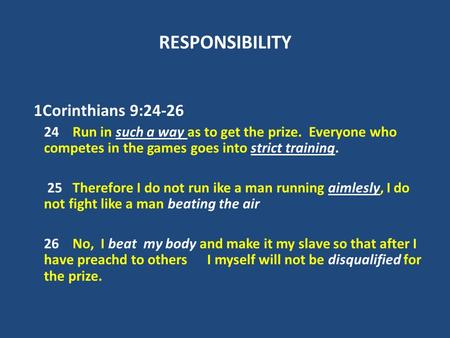 RESPONSIBILITY 1Corinthians 9:24-26 24 Run in such a way as to get the prize. Everyone who competes in the games goes into strict training. 25 Therefore.