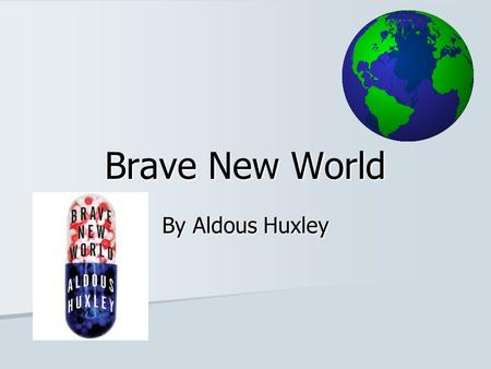 Brave New World By Aldous Huxley. Brave New World First published in 1932. First published in 1932. Set in a future seemingly utopian society. Set in.